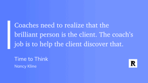 """""""Coaches need to realize that the brilliant person is the client. The coach's job is to help the client discover that."""" Buchzitat aus Nancy Kline """"Time to Think"""""""
